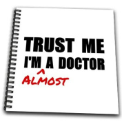 3dRose db_195601_1 Trust Me I'm Almost a Doctor Medical Medicine or Ph.D Humour Student Gift Drawing Book, 20cm by 20cm