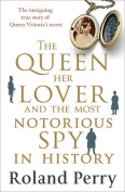 The Queen, Her Lover and the Most Notorious Spy in History