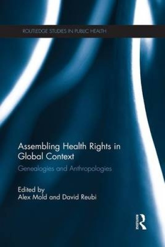 Assembling Health Rights in Global Context: Genealogies and Anthropologies.