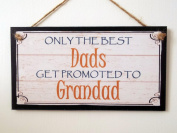 "Wooden Sign / Plaque. Grandad ""Only The Best Dads..."" Great Gift Idea!"