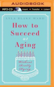 How to Succeed at Aging Without Really Dying [Audio]