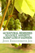 60 Natural Remedies to Guilt, Anxiety, Sleep Loss & Sadness  : How to Free Yourself from Guilt, Anxiety, Sleep Loss & Sadness Through Nature