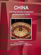 China Gaming Industry Investment and Business Guide Volume 1 Macao Gaming Industry