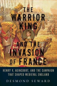 The Warrior King and the Invasion of France