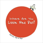 Where Are You Little Red Ball? [Board Book]