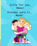 Gifts for you, Mama. Prendas para ti, Mama