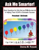 Ask Me Smarter! Brain Questions for Kids That Are Fun-Da-Men-Tal in Helping Them Soar to Scholastic Success