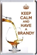 KEEP CALM and HAVE A BRANDY Fridge Magnet printed on an image of Cognac Brandy being poured into a Brandy Glass. A unique gift for a Brandy Lover.