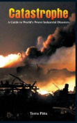 Catastrophe - A Guide to World's Worst Industrial Disasters