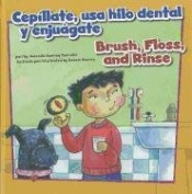 Cepíllate, usa hilo dental y enjuágate/Brush, Floss, and Rinse (Cómo mantenernos saludables/How to Be Healthy)