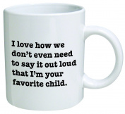 I Love how we don't even need to say it loud that I'm your favourite child - Coffee Mug © By Heaven Creations 330ml -Funny Inspirational and sarcasm, mom, dad