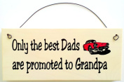 Only The Best Dads Are Promoted to Grandpa gift sign