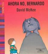 Ahora No, Bernardo [Spanish]