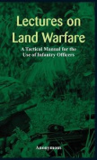 Lectures on Land Warfare - A Tactical Manual for the Use of Infantry Officers