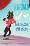Big Bad Wolfie Tells His Side of the Story