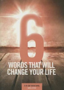 6 Words That Will Change Your Life