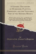 A General Dictionary of Husbandry, Planting, Gardening, and the Vegetable Part of the Materia Medica, Vol. 1