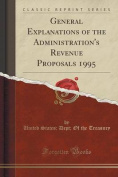 General Explanations of the Administration's Revenue Proposals 1995