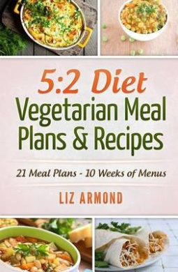 5: 2 Diet Vegetarian Meal Plans & Recipes: 21 Days of Plans - Over 10 Weeks of Meals