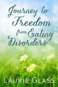 Journey to Freedom from Eating Disorders