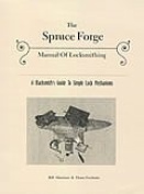 The Spruce Forge Manual of Locksmithing : A Blacksmith's Guide to Lock Mechanisms