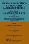 Persecucion Politica y Violaciones Al Debido Proceso. Caso Cidh Allan R. Brewer-Carias vs. Venezuela. Tomo II. Dictamenes y Amicus Curiae [Spanish]