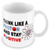 Think Like A Proton And Stay Positive Novelty Science Teacher Gift Mug