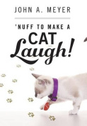 'Nuff to Make a Cat Laugh!