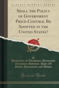 Shall the Policy of Government Price-Control Be Adopted in the United States?