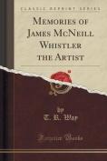 Memories of James McNeill Whistler the Artist