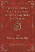 Brighter Britain! or Settler and Maori in Northern New Zealand, Vol. 1 of 2