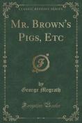 Mr. Brown's Pigs, Etc