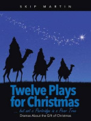 Twelve Plays for Christmas ... But Not a Partridge in a Pear Tree