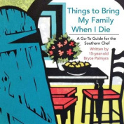 Things to Bring My Family When I Die; A Go-To Guide for the Southern Chef