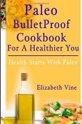Paleo Bulletproof Cookbook For A Healthier You
