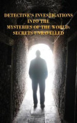 Detective's Investigations Into the Mysteries of the World