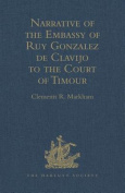 Narrative of the Embassy of Ruy Gonzalez de Clavijo to the Court of Timour, at Samarcand, A.D. 1403-6