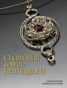 Chain Mail & Wire Reimagined by Karen Rakoski & Barbara DeYoung