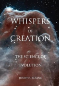 Whispers of Creation, the Science of Evolution