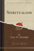 Spiritualism (Classic Reprint)
