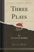 Three Plays (Classic Reprint)