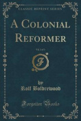 A Colonial Reformer, Vol. 1 of 3