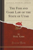 The Fish and Game Law of the State of Utah