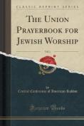 The Union Prayerbook for Jewish Worship, Vol. 1