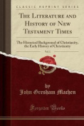 The Literature and History of New Testament Times, Vol. 1