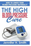 The High Blood Pressure Cure