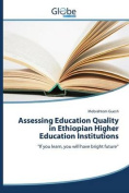 Assessing Education Quality in Ethiopian Higher Education Institutions