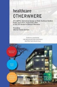 Healthcare Otherwhere. Proceedings of the 34th UIA/Phg International Seminar on Public Healthcare Facilities - Durban, South Africa. August 03-07, 2014