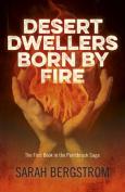 Desert Dwellers Born by Fire