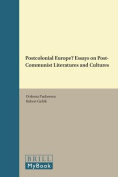 Postcolonial Europe? Essays on Post-Communist Literatures and Cultures